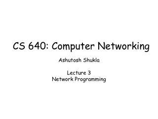 Ashutosh Shukla Lecture 3 Network Programming