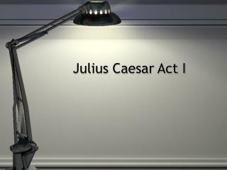 Julius Caesar Act I
