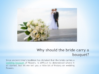 Why should the bride carry a bouquet