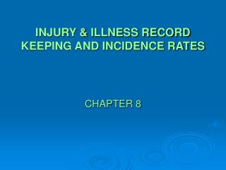 INJURY  ILLNESS RECORD KEEPING AND INCIDENCE RATES