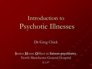 Introduction to Psychotic Illnesses