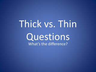 Thick vs. Thin Questions