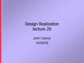 Design Realization lecture 20