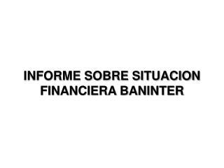 INFORME SOBRE SITUACION FINANCIERA BANINTER