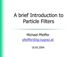 A brief Introduction to Particle Filters