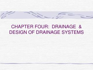 CHAPTER FOUR: DRAINAGE  DESIGN OF DRAINAGE SYSTEMS
