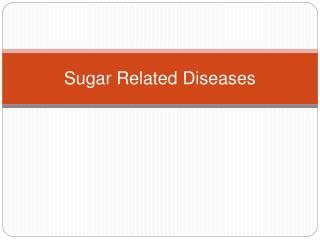Sugar Related Diseases