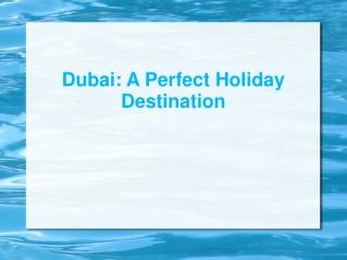 Dubai: A Perfect Holiday Destination