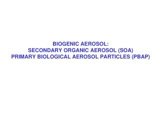 BIOGENIC AEROSOL: SECONDARY ORGANIC AEROSOL SOA PRIMARY ...