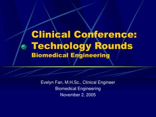 Clinical Conference: Technology Rounds Biomedical Engineering