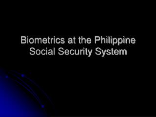 Biometrics at the Philippine Social Security System