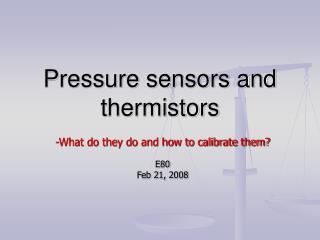 Pressure sensors and thermistors