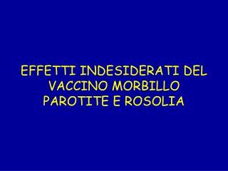EFFETTI INDESIDERATI DEL VACCINO MORBILLO PAROTITE E ROSOLIA