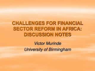 CHALLENGES FOR FINANCIAL SECTOR REFORM IN AFRICA: DISCUSSION NOTES