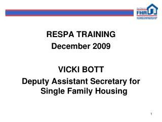RESPA TRAINING December 2009  VICKI BOTT Deputy Assistant Secretary for Single Family Housing