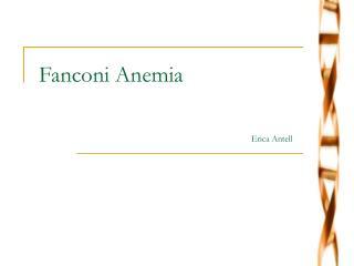 Fanconi Anemia                Erica Antell
