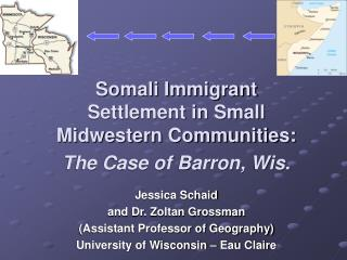 Somali Immigrant Settlement in Small Midwestern Communities: The Case of Barron, Wis.  Jessica Schaid and Dr. Zoltan Gro