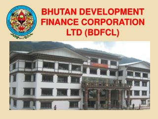 BHUTAN DEVELOPMENT FINANCE CORPORATION LTD BDFCL