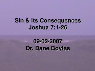 Sin  Its Consequences Joshua 7:1-26 09022007 Dr. Dane ...