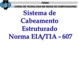 Sistema de Cabeamento Estruturado Norma EIATIA - 607