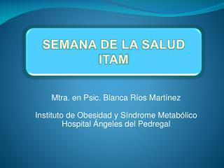 Mtra. en Psic. Blanca R os Mart nez  Instituto de Obesidad y S ndrome Metab lico  Hospital  ngeles del Pedregal