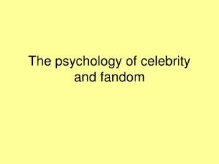 The psychology of celebrity and fandom