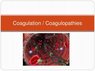 Coagulation  Coagulopathies