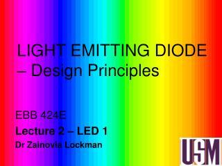 LIGHT EMITTING DIODE   Design Principles