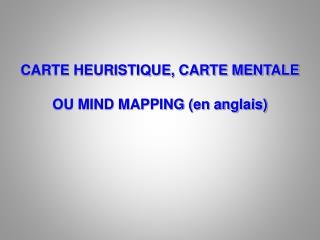 CARTE HEURISTIQUE, CARTE MENTALE   OU MIND MAPPING en anglais