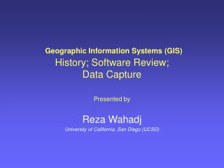 Geographic Information Systems GIS History; Software Review; Data Capture  Presented by