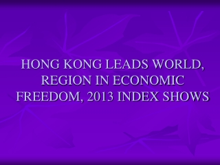 Hong Kong Leads World, Region in Economic Freedom, 2013 Inde