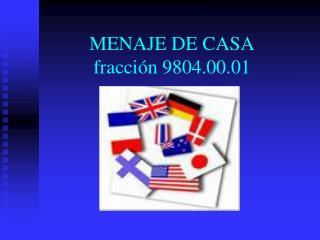 MENAJE DE CASA fracci n 9804.00.01