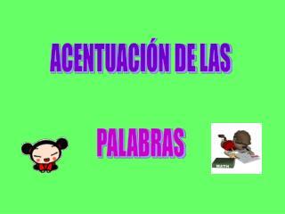 ACENTUACI N DE LAS  PALABRAS
