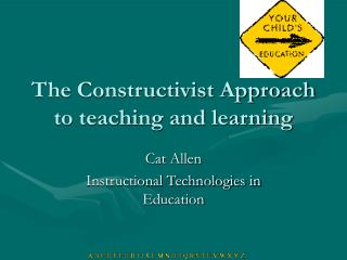 The Constructivist Approach to teaching and learning