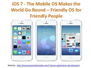 iOS 7 - The Mobile OS Makes the World Go Round – Friendly OS