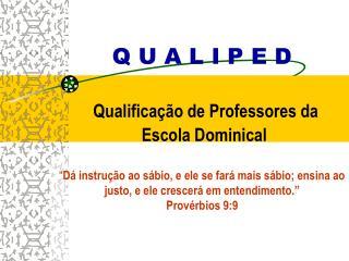 Q U A L I P E D   Qualifica  o de Professores da  Escola Dominical   D  instru  o ao s bio, e ele se far  mais s bio; en