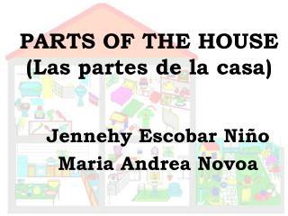 PARTS OF THE HOUSE Las partes de la casa