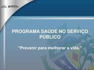 PROGRAMA SA DE NO SERVI O P BLICO   Prevenir para melhorar a vida.