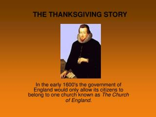 In the early 1600s the government of England would only allow its citizens to belong to one church known as The Church o