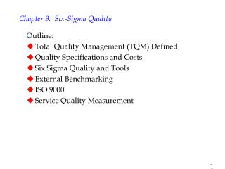Outline: Total Quality Management TQM Defined Quality Specifications and Costs Six Sigma Quality and Tools External Benc