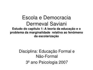 Escola e Democracia Dermeval Saviani Estudo do cap tulo 1: A teoria da educa  o e o problema da marginalidade  relativa