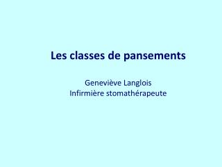 Les classes de pansements  Genevi ve Langlois Infirmi re stomath rapeute