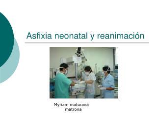 Asfixia neonatal y reanimaci n