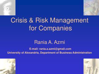 Crisis  Risk Management  for Companies  Rania A. Azmi  E-mail: rania.a.azmigmail  University of Alexandria, Department o