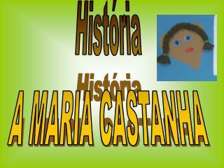 Hist ria A MARIA CASTANHA
