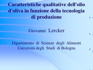 Caratteristiche qualitative dellolio doliva in funzione della tecnologia di produzione  Giovanni  Lercker  Dipartimento
