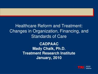 Healthcare Reform and Treatment:  Changes in Organization, Financing, and Standards of Care
