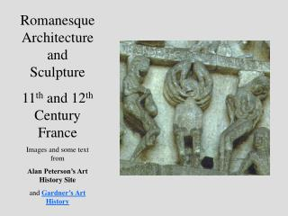 Romanesque Architecture and Sculpture 11th and 12th Century France Images and some text from Alan Peterson s Art History