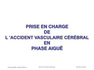 PRISE EN CHARGE  DE  L  ACCIDENT VASCULAIRE C R BRAL  EN  PHASE AIGU