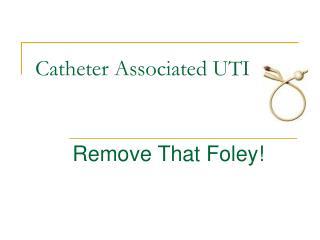 Catheter Associated UTI